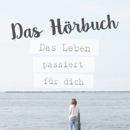 Hoerbuch_Das_Leben_passiert_fuer_dich